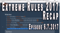 Story Image for Weekly LIVE Podcast Show Extreme Rules 2017 Recap 6-7-2017